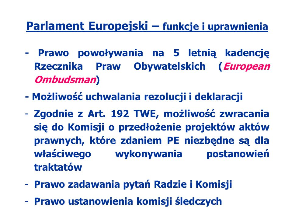 Parlament Europejski – funkcje i uprawnienia - Prawo powoływania na 5 letnią kadencję Rzecznika Praw Obywatelskich (European Ombudsman) - Możliwość uc