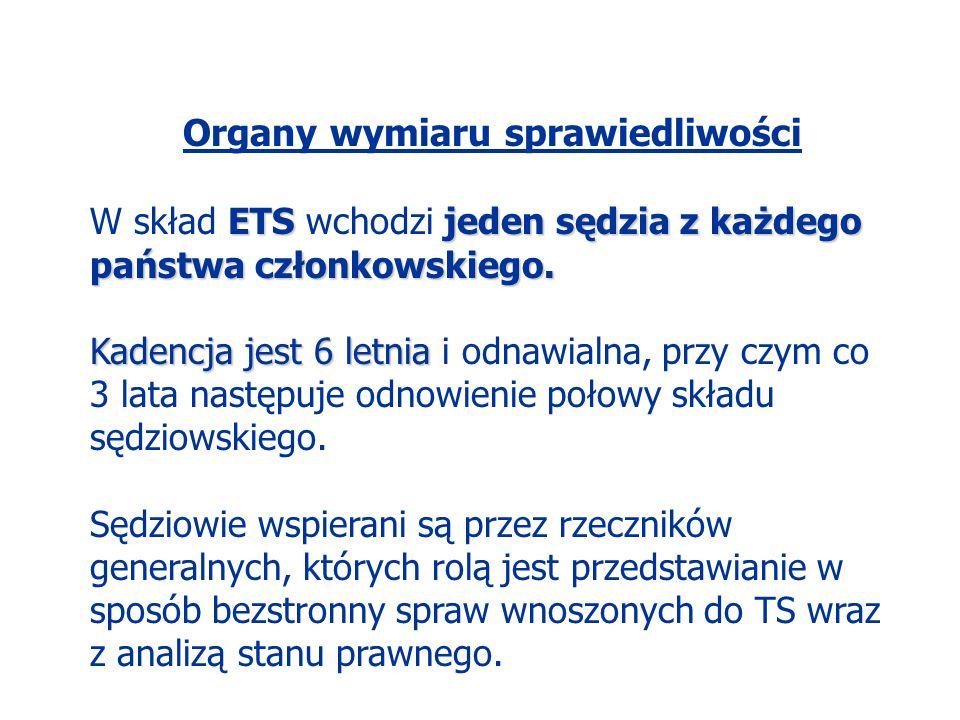 Organy wymiaru sprawiedliwości ETSjeden sędzia z każdego państwa członkowskiego. W skład ETS wchodzi jeden sędzia z każdego państwa członkowskiego. Ka