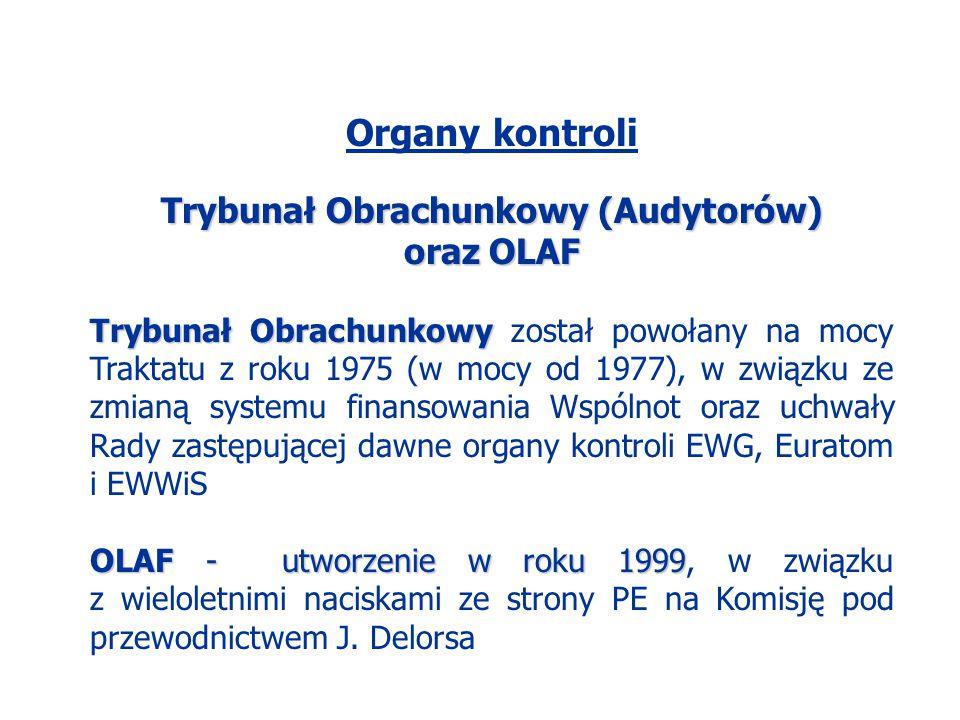 Organy kontroli Trybunał Obrachunkowy (Audytorów) oraz OLAF Trybunał Obrachunkowy Trybunał Obrachunkowy został powołany na mocy Traktatu z roku 1975 (