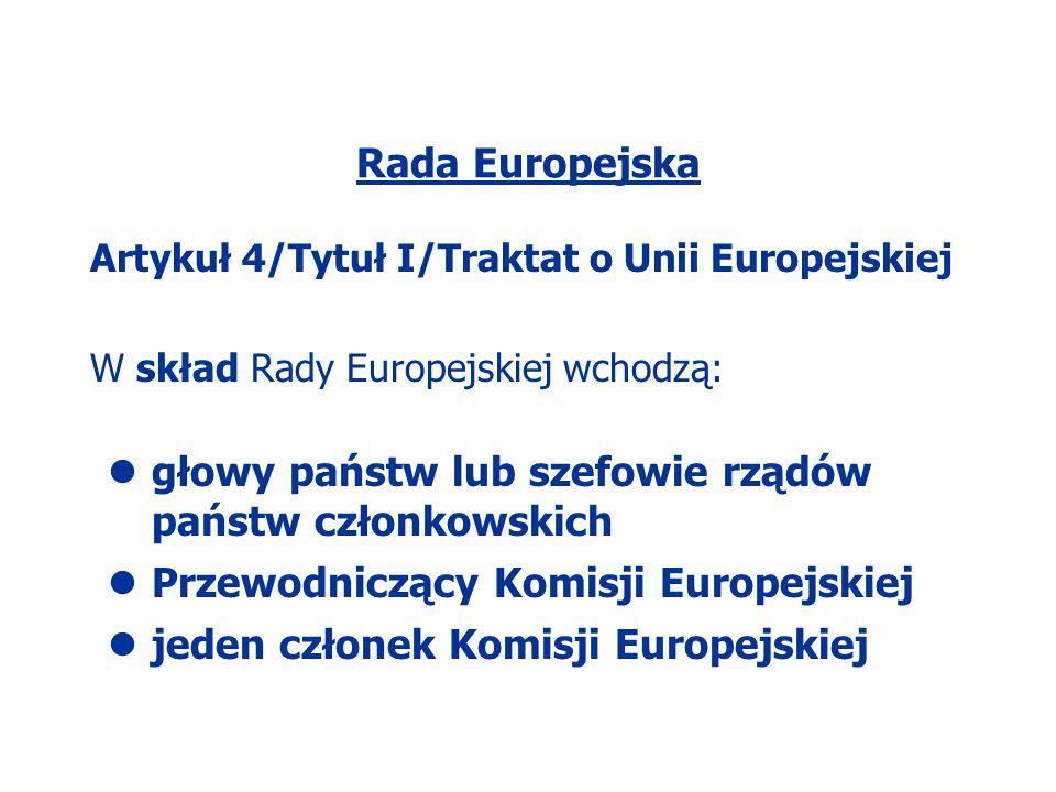 Rada Europejska Artykuł 4/Tytuł I/Traktat o Unii Europejskiej W skład Rady Europejskiej wchodzą: głowy państw lub szefowie rządów państw członkowskich