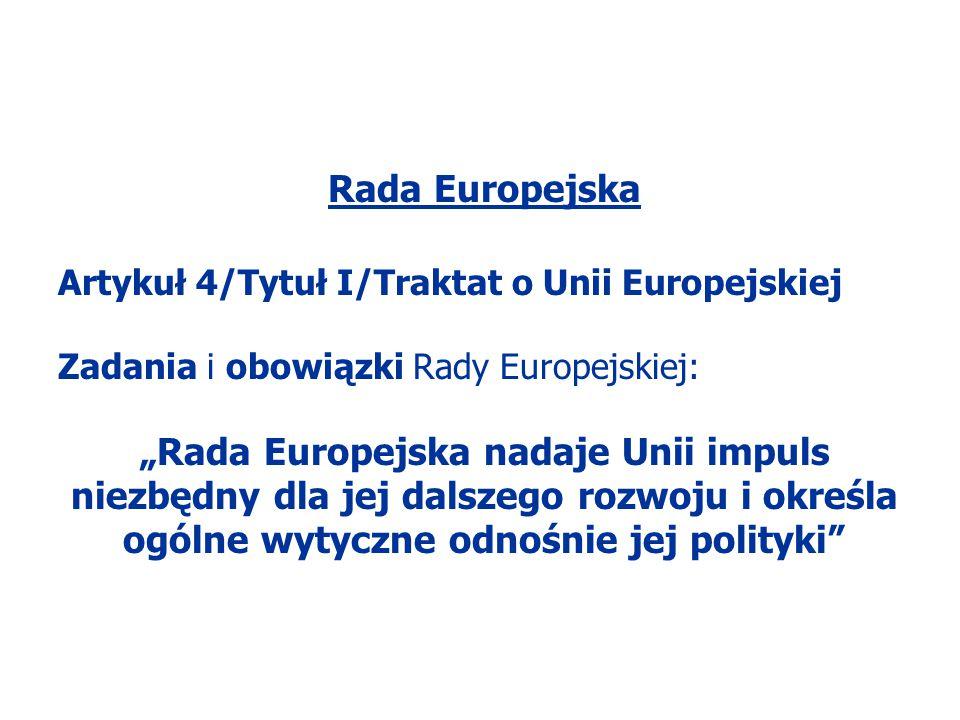 """Rada Europejska Artykuł 4/Tytuł I/Traktat o Unii Europejskiej Zadania i obowiązki Rady Europejskiej: """"Rada Europejska nadaje Unii impuls niezbędny dla"""
