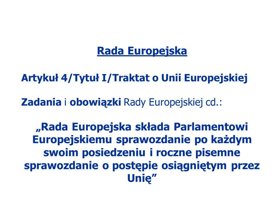 """Rada Europejska Artykuł 4/Tytuł I/Traktat o Unii Europejskiej Zadania i obowiązki Rady Europejskiej cd.: """"Rada Europejska składa Parlamentowi Europejs"""
