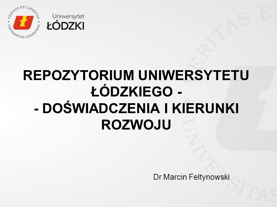 REPOZYTORIUM UNIWERSYTETU ŁÓDZKIEGO - - DOŚWIADCZENIA I KIERUNKI ROZWOJU Dr Marcin Feltynowski