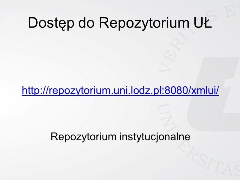 Dostęp do Repozytorium UŁ http://repozytorium.uni.lodz.pl:8080/xmlui/ Repozytorium instytucjonalne