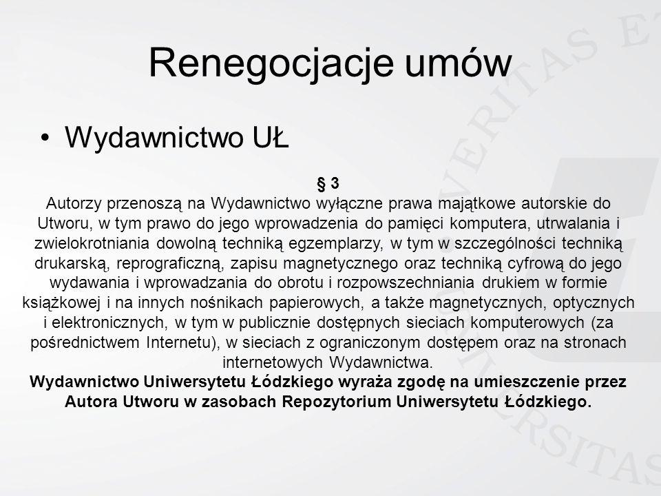 Renegocjacje umów Wydawnictwo UŁ § 3 Autorzy przenoszą na Wydawnictwo wyłączne prawa majątkowe autorskie do Utworu, w tym prawo do jego wprowadzenia d