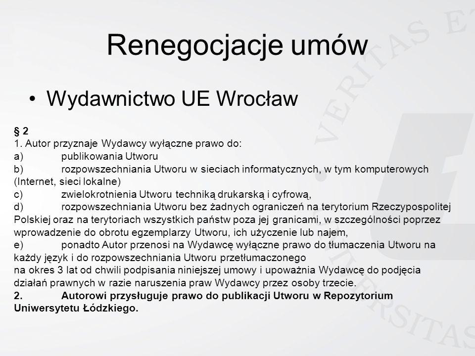 Renegocjacje umów Wydawnictwo UE Wrocław § 2 1. Autor przyznaje Wydawcy wyłączne prawo do: a)publikowania Utworu b)rozpowszechniania Utworu w sieciach