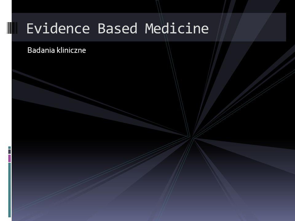 Badania kliniczne Evidence Based Medicine