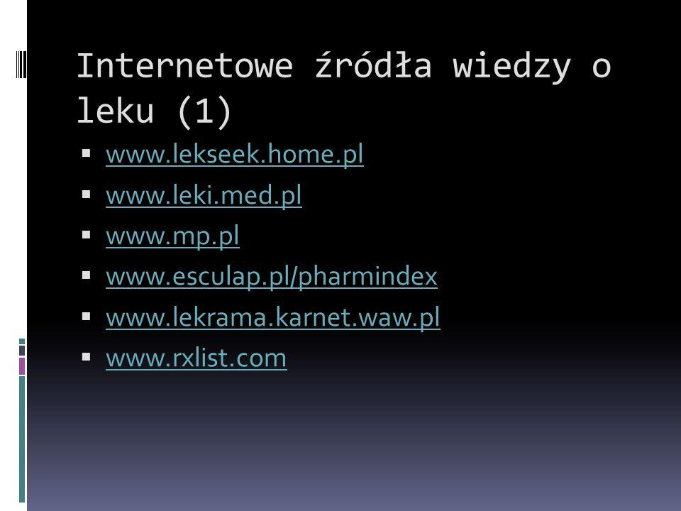Internetowe źródła wiedzy o leku (1)  www.lekseek.home.pl www.lekseek.home.pl  www.leki.med.pl www.leki.med.pl  www.mp.pl www.mp.pl  www.esculap.p