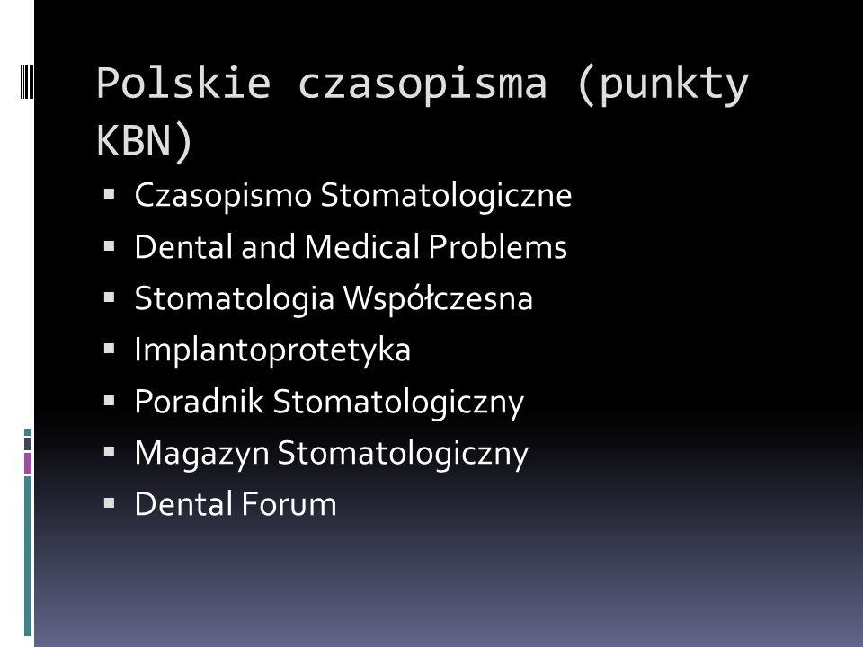 Polskie czasopisma (punkty KBN)  Czasopismo Stomatologiczne  Dental and Medical Problems  Stomatologia Współczesna  Implantoprotetyka  Poradnik S
