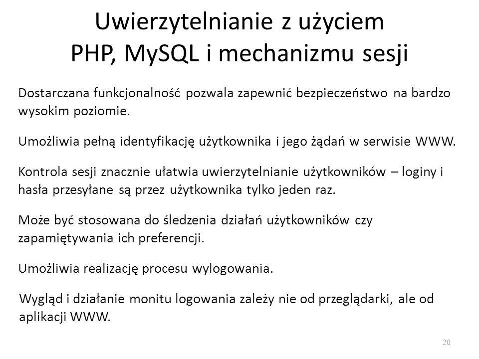 Uwierzytelnianie z użyciem PHP, MySQL i mechanizmu sesji Dostarczana funkcjonalność pozwala zapewnić bezpieczeństwo na bardzo wysokim poziomie. Umożli