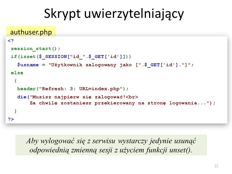Skrypt uwierzytelniający authuser.php <? session_start(); if(isset($_SESSION[