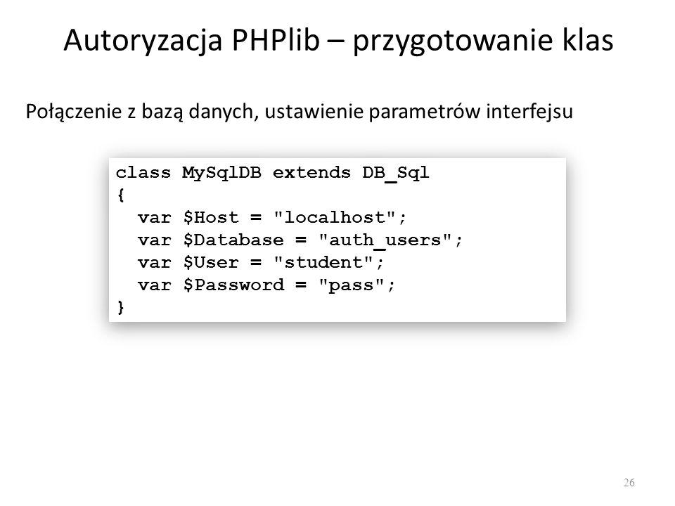 Autoryzacja PHPlib – przygotowanie klas Połączenie z bazą danych, ustawienie parametrów interfejsu class MySqlDB extends DB_Sql { var $Host =