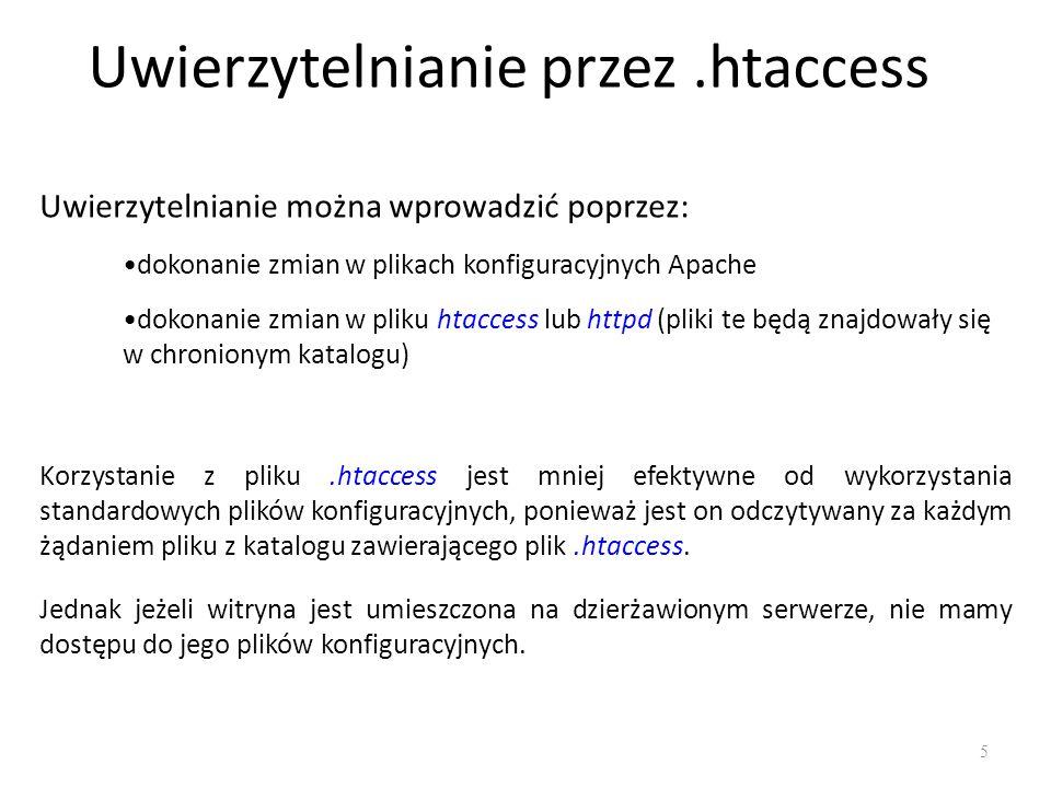 Uwierzytelnianie przez.htaccess Uwierzytelnianie można wprowadzić poprzez: dokonanie zmian w plikach konfiguracyjnych Apache dokonanie zmian w pliku h