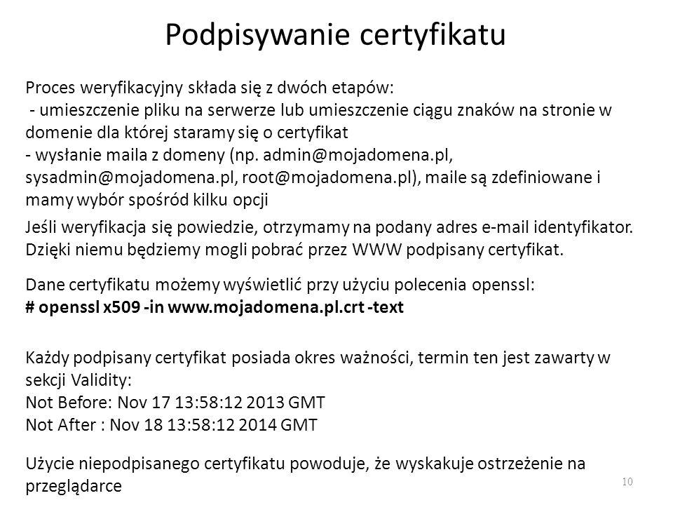 Podpisywanie certyfikatu 10 Proces weryfikacyjny składa się z dwóch etapów: - umieszczenie pliku na serwerze lub umieszczenie ciągu znaków na stronie