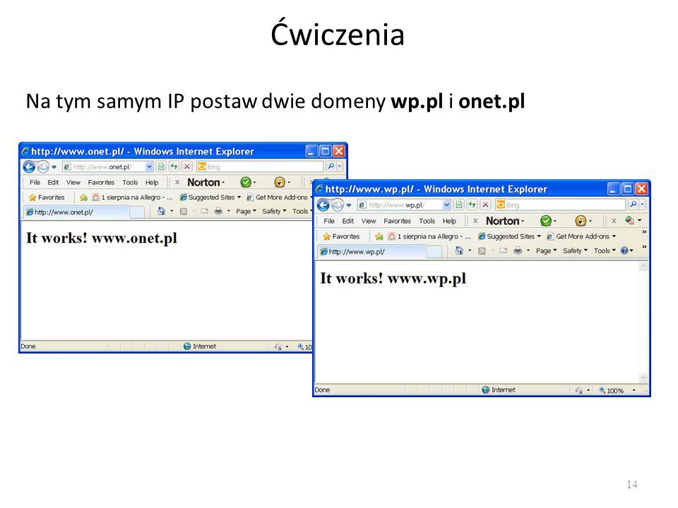 Ćwiczenia 14 Na tym samym IP postaw dwie domeny wp.pl i onet.pl