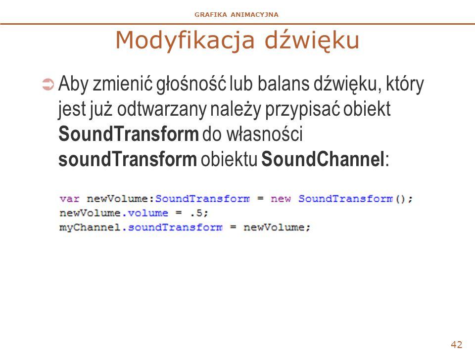 GRAFIKA ANIMACYJNA Modyfikacja dźwięku  Aby zmienić głośność lub balans dźwięku, który jest już odtwarzany należy przypisać obiekt SoundTransform do własności soundTransform obiektu SoundChannel : 42