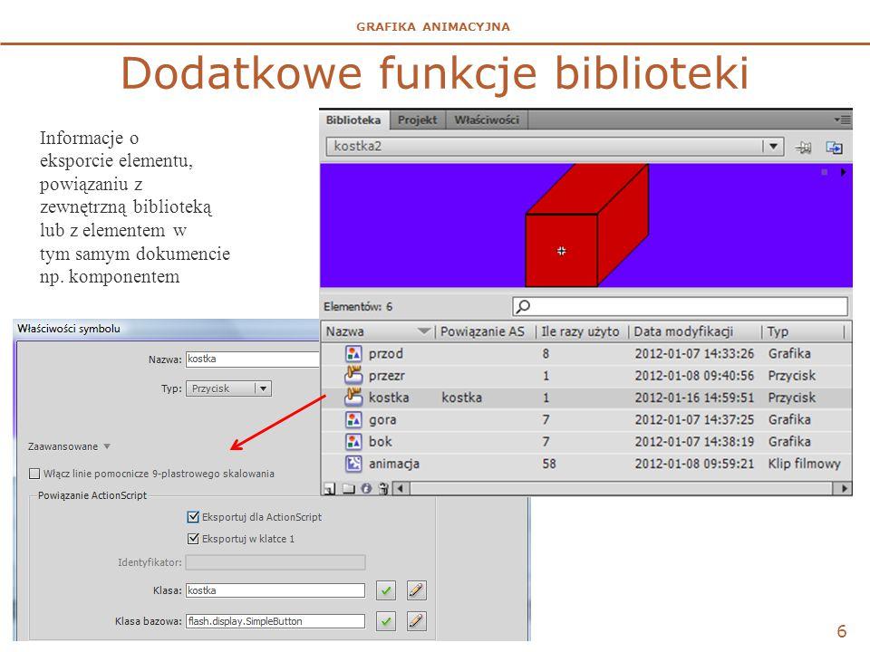 GRAFIKA ANIMACYJNA Dodatkowe funkcje biblioteki 6 Informacje o eksporcie elementu, powiązaniu z zewnętrzną biblioteką lub z elementem w tym samym dokumencie np.