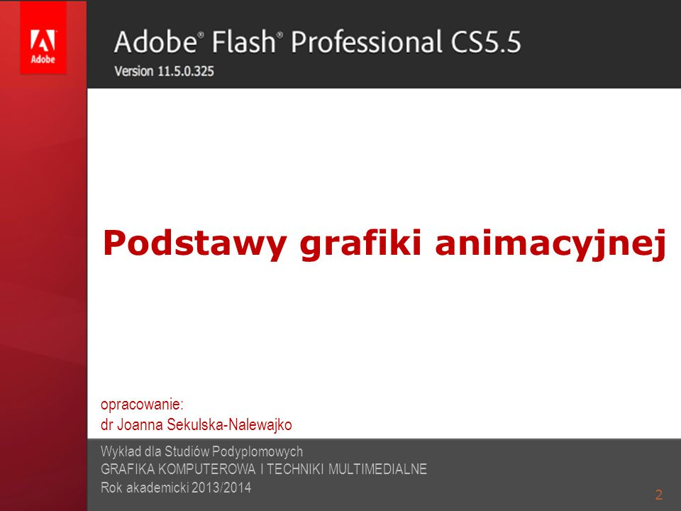 GRAFIKA ANIMACYJNA 13 Flash Player Lite  Od Flash 8 Professional możliwe jest publikowanie filmów i aplikacji dla Flash Player Lite  Flash Player Lite służy do odtwarzania filmów w telefonach komórkowych.