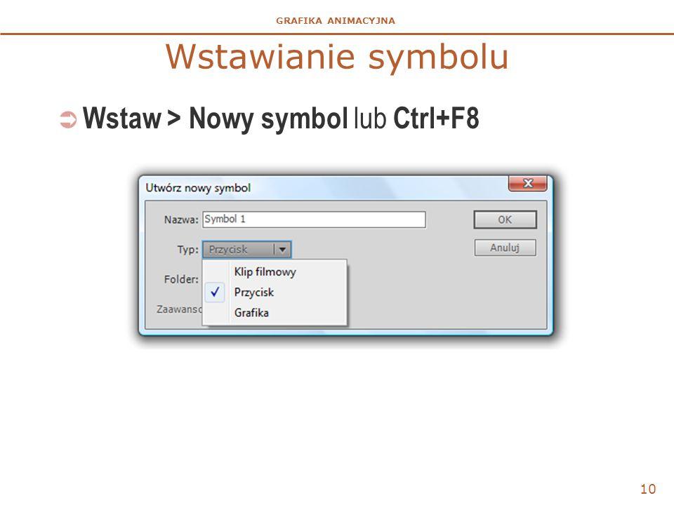 GRAFIKA ANIMACYJNA Wstawianie symbolu  Wstaw > Nowy symbol lub Ctrl+F8 10