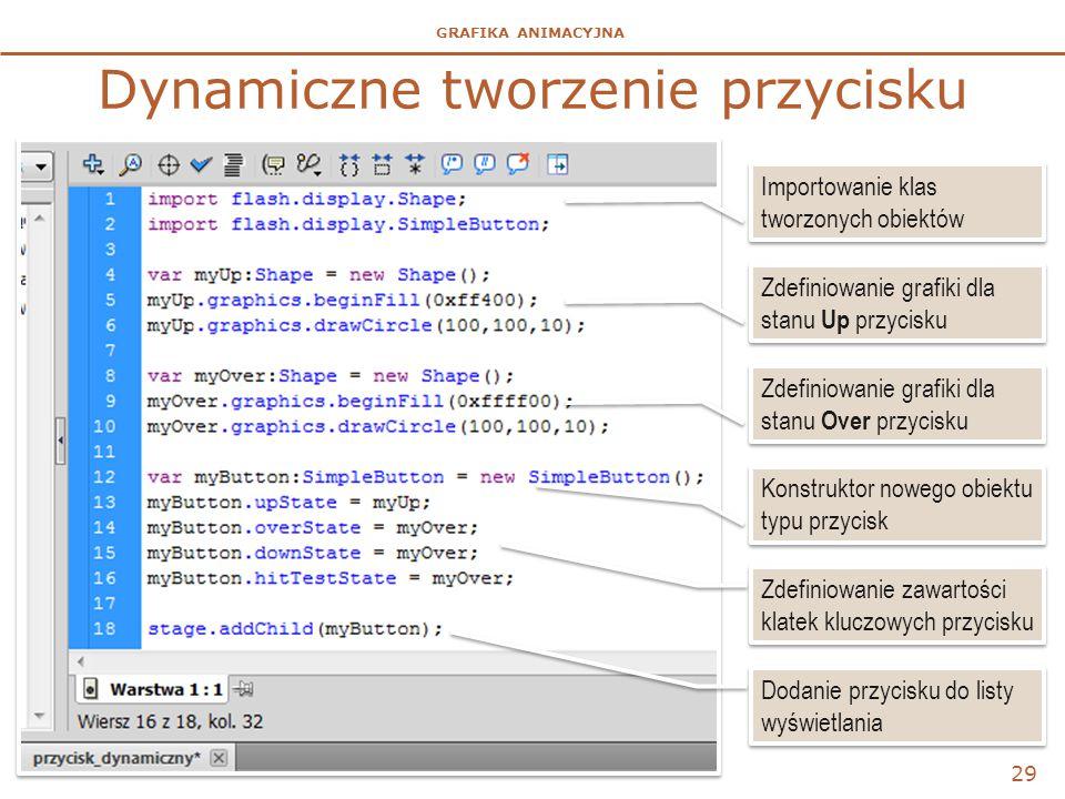GRAFIKA ANIMACYJNA Dynamiczne tworzenie przycisku 29 Importowanie klas tworzonych obiektów Zdefiniowanie grafiki dla stanu Up przycisku Zdefiniowanie