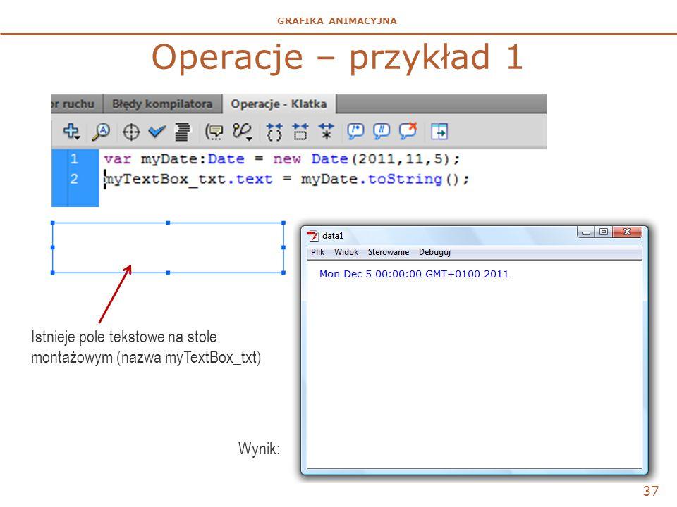 GRAFIKA ANIMACYJNA Operacje – przykład 1 37 Istnieje pole tekstowe na stole montażowym (nazwa myTextBox_txt) Wynik: