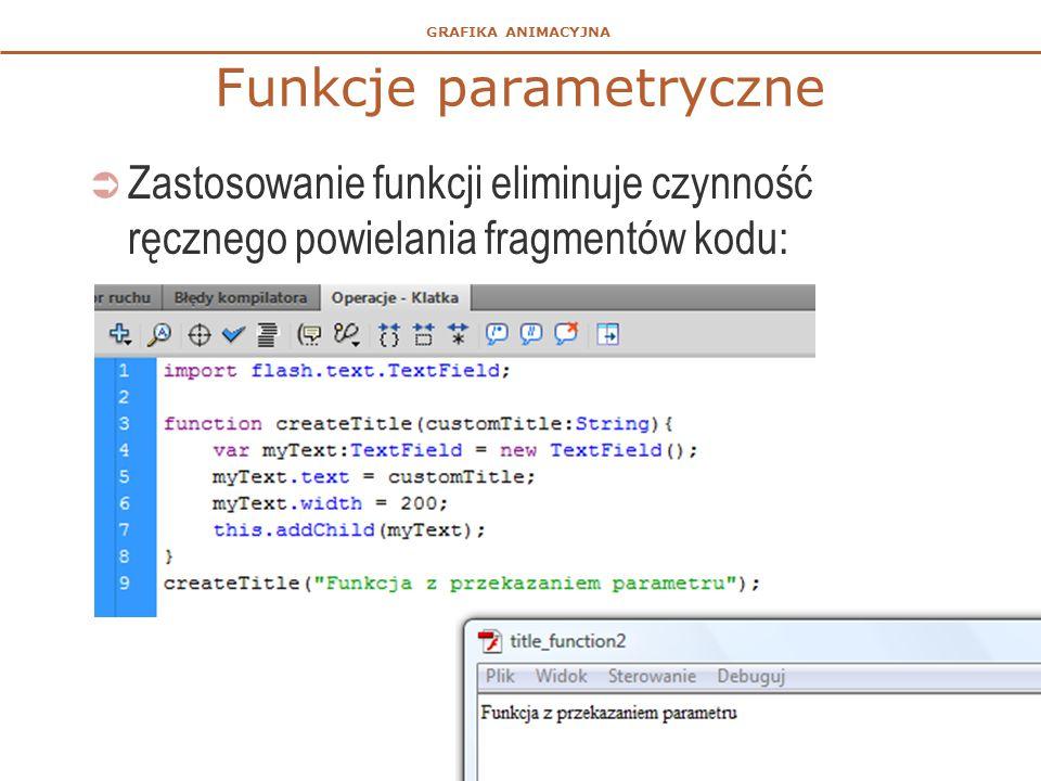 GRAFIKA ANIMACYJNA Funkcje parametryczne  Zastosowanie funkcji eliminuje czynność ręcznego powielania fragmentów kodu: 45