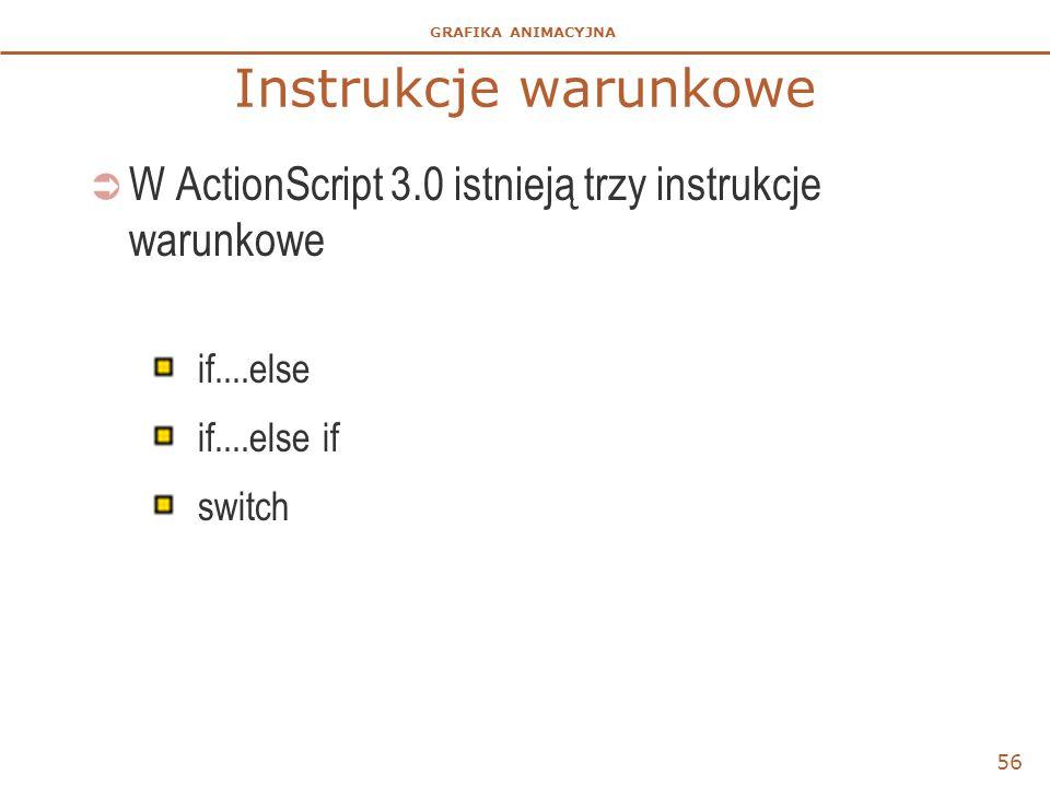 GRAFIKA ANIMACYJNA Instrukcje warunkowe  W ActionScript 3.0 istnieją trzy instrukcje warunkowe if....else if....else if switch 56