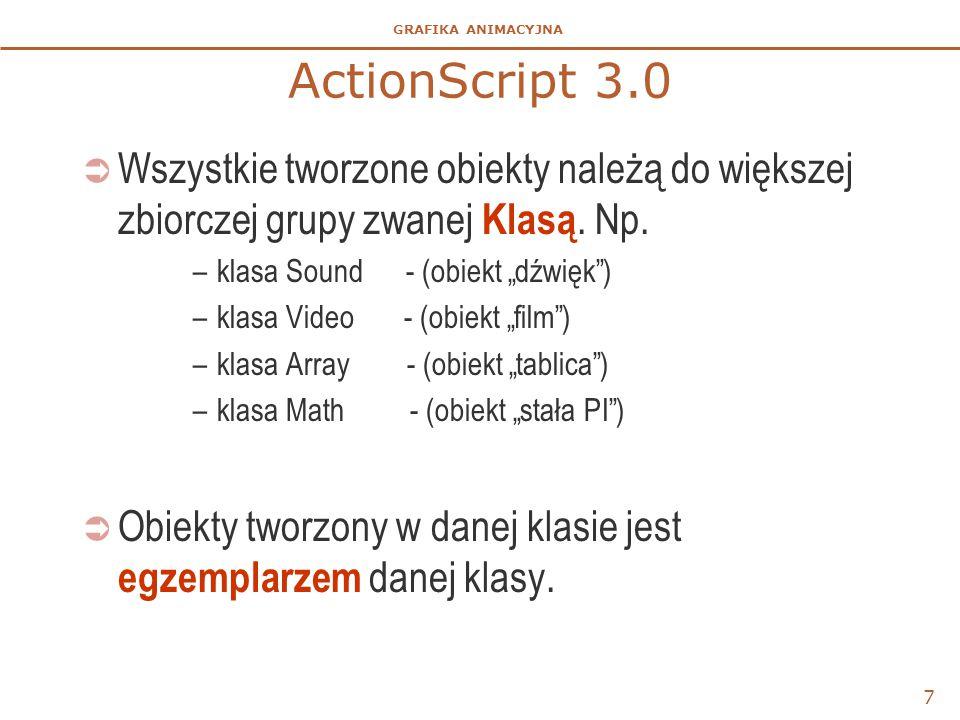 """GRAFIKA ANIMACYJNA ActionScript 3.0  Wszystkie tworzone obiekty należą do większej zbiorczej grupy zwanej Klasą. Np. –klasa Sound - (obiekt """"dźwięk"""")"""