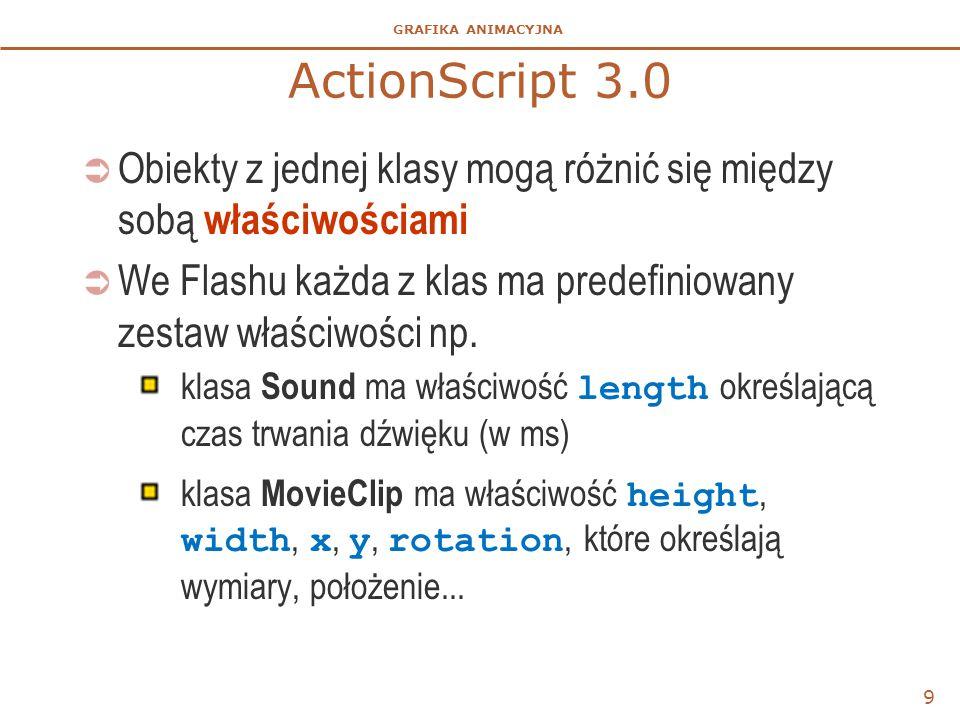 GRAFIKA ANIMACYJNA ActionScript 3.0  Obiekty z jednej klasy mogą różnić się między sobą właściwościami  We Flashu każda z klas ma predefiniowany zes
