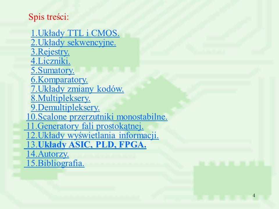 4 Spis treści: 1.Układy TTL i CMOS. 2.Układy sekwencyjne. 3.Rejestry. 4.Liczniki. 5.Sumatory. 6.Komparatory. 7.Układy zmiany kodów. 8.Multipleksery. 9