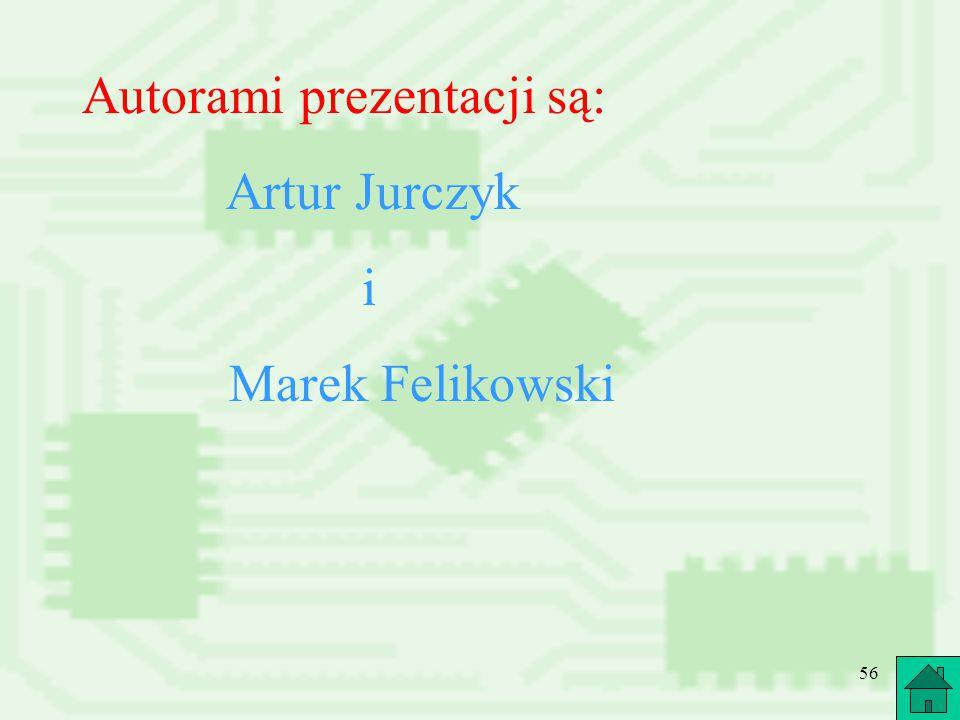 56 Autorami prezentacji są: Artur Jurczyk i Marek Felikowski