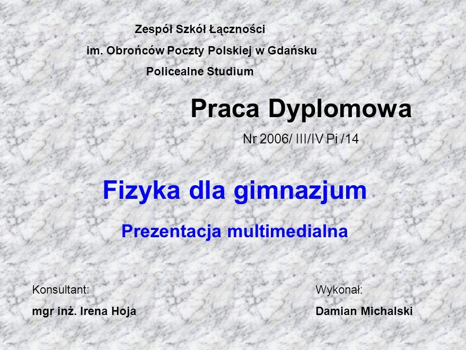 Praca Dyplomowa Nr 2006/ III/IV Pi /14 Fizyka dla gimnazjum Prezentacja multimedialna Zespół Szkół Łączności im.
