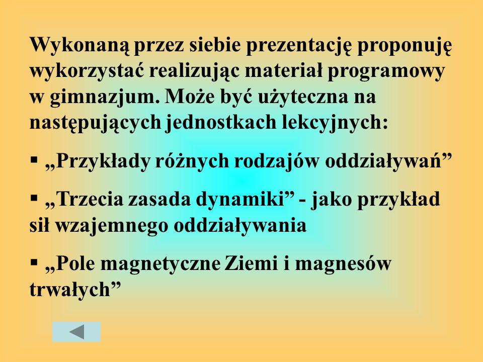Wykonaną przez siebie prezentację proponuję wykorzystać realizując materiał programowy w gimnazjum.