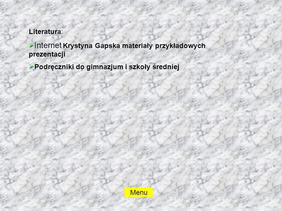 Literatura:  Internet Krystyna Gapska materiały przykładowych prezentacji  Podręczniki do gimnazjum i szkoły średniej Menu