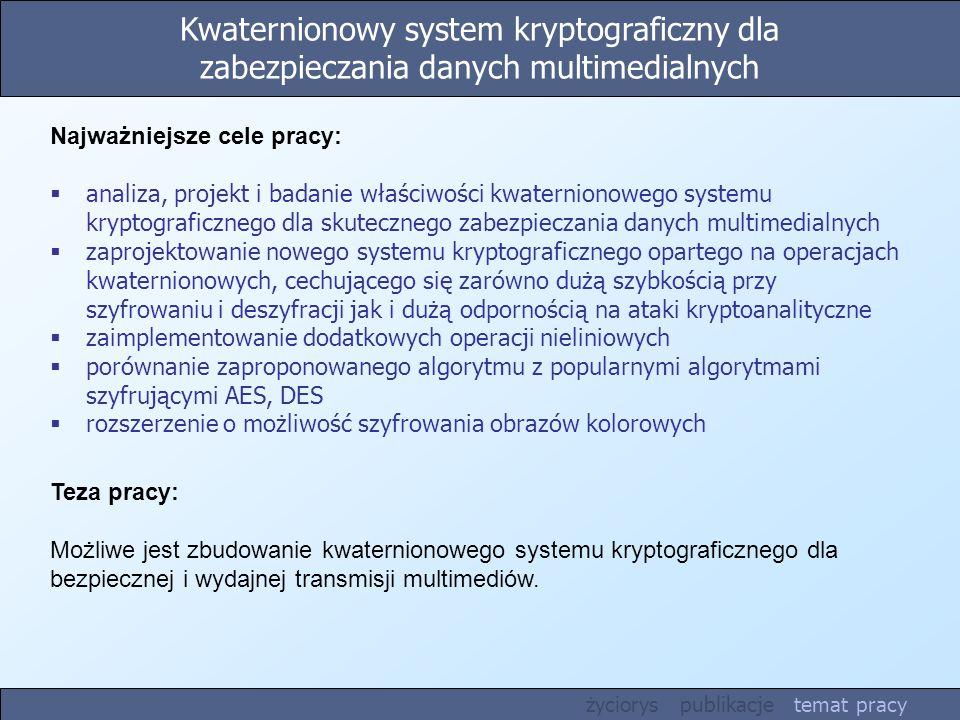 Kwaternionowy system kryptograficzny dla zabezpieczania danych multimedialnych Teza pracy: Możliwe jest zbudowanie kwaternionowego systemu kryptografi