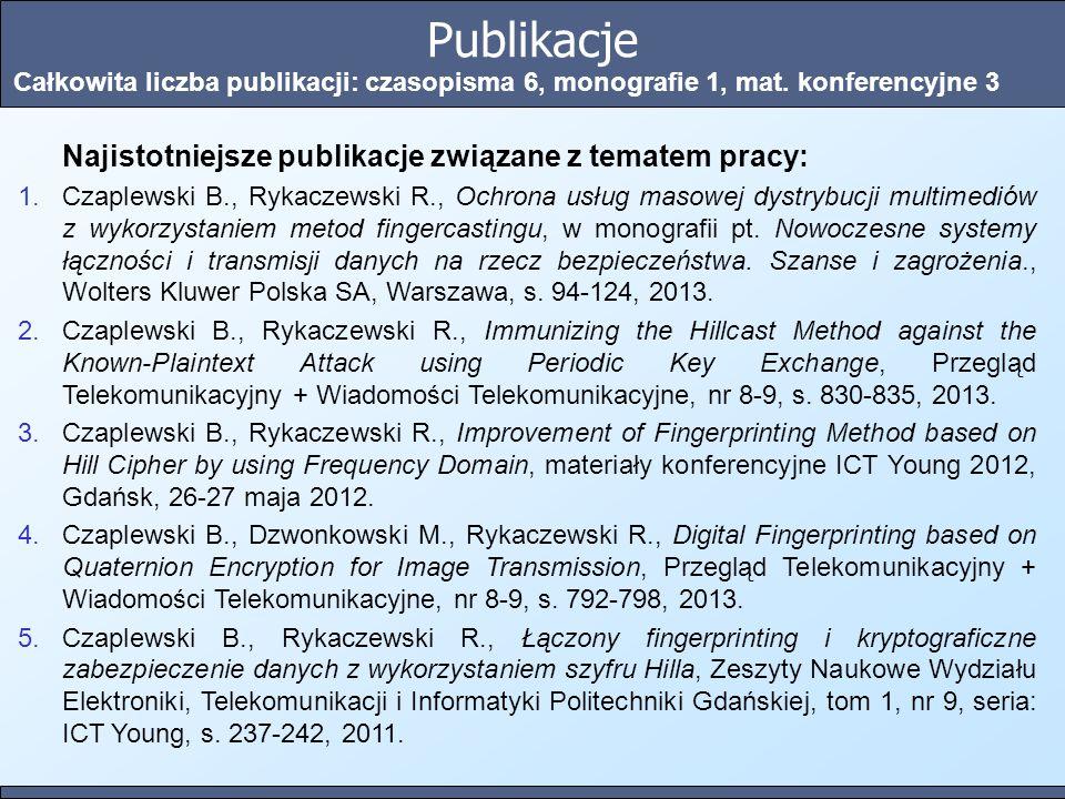 Publikacje Całkowita liczba publikacji: czasopisma 6, monografie 1, mat. konferencyjne 3 Najistotniejsze publikacje związane z tematem pracy: 1.Czaple