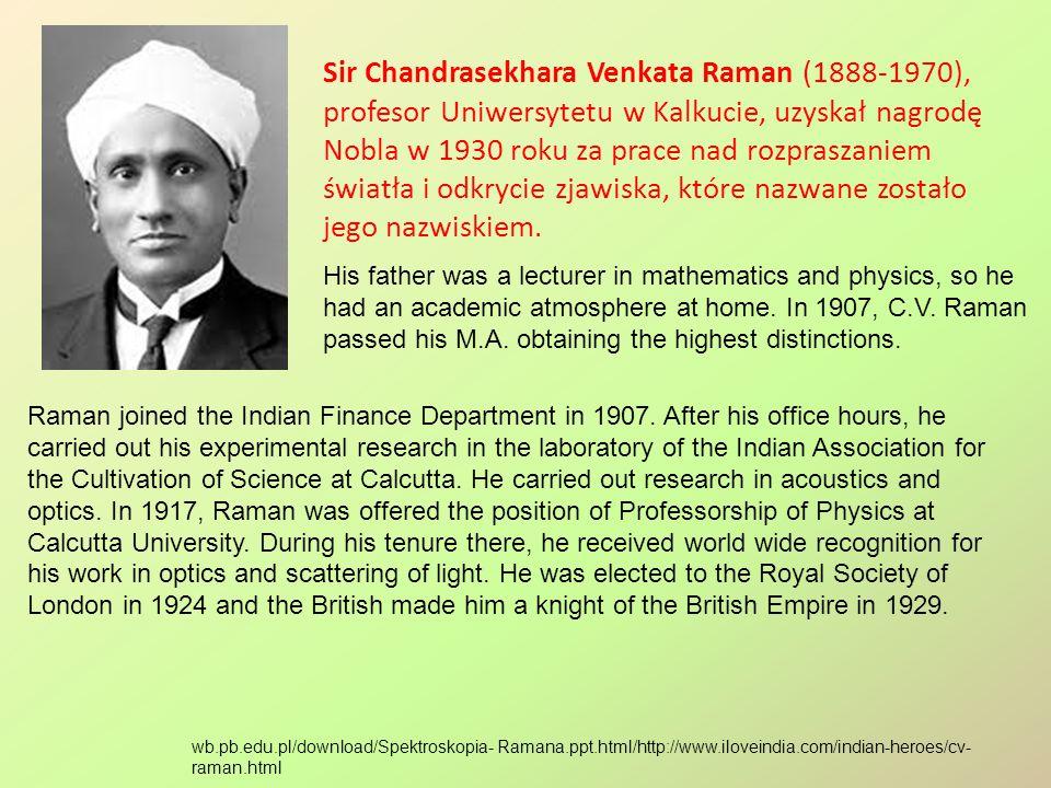 Sir Chandrasekhara Venkata Raman (1888-1970), profesor Uniwersytetu w Kalkucie, uzyskał nagrodę Nobla w 1930 roku za prace nad rozpraszaniem światła i