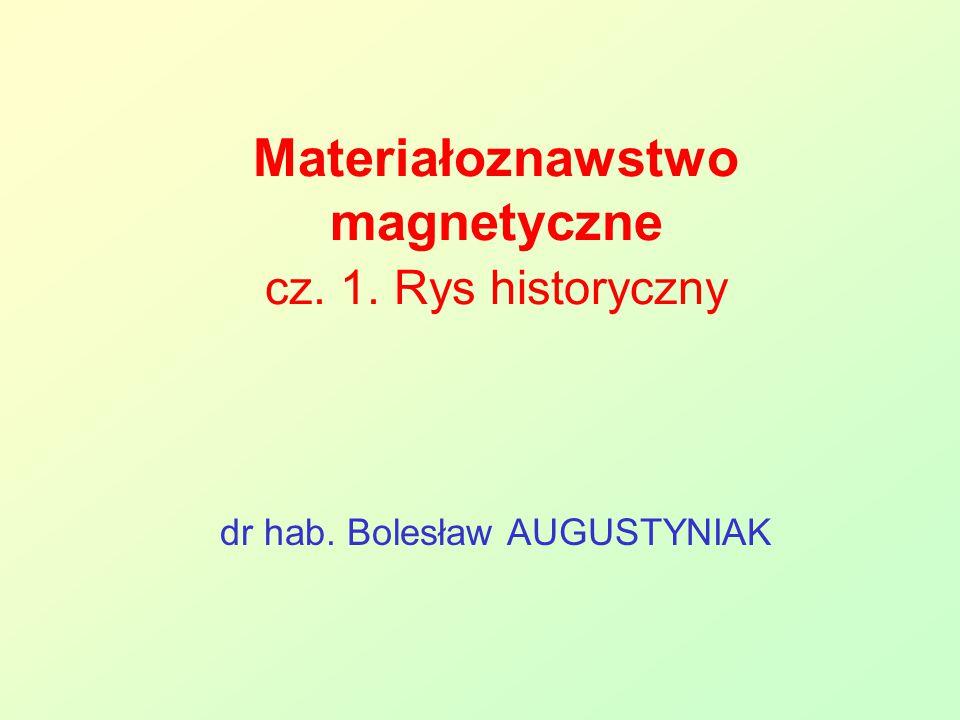 Materiałoznawstwo magnetyczne cz. 1. Rys historyczny dr hab. Bolesław AUGUSTYNIAK