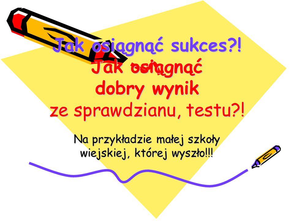 Jak osiągnąć sukces?! Jak osiągnąć dobry wynik ze sprawdzianu, testu?! Na przykładzie małej szkoły wiejskiej, której wyszło!!!