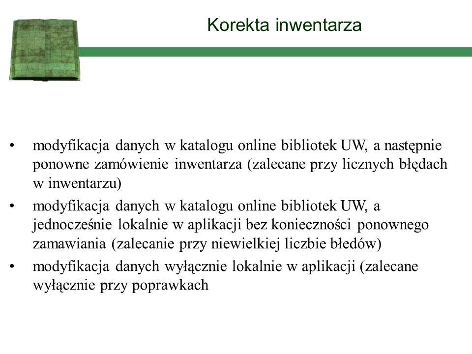 modyfikacja danych w katalogu online bibliotek UW, a następnie ponowne zamówienie inwentarza (zalecane przy licznych błędach w inwentarzu) modyfikacja