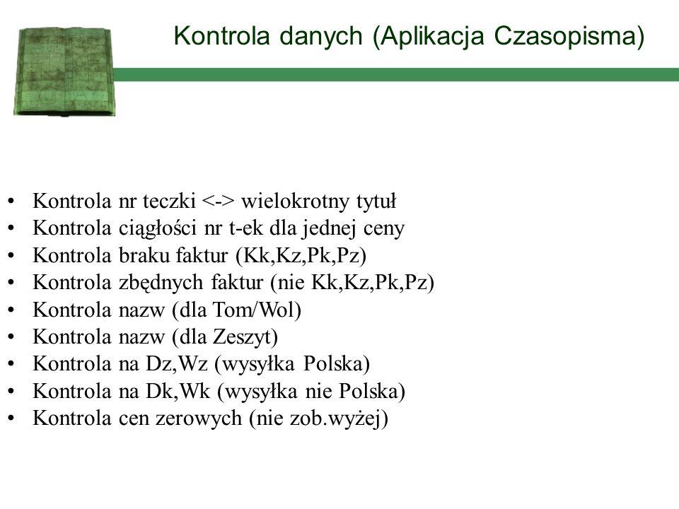 Kontrola danych (Aplikacja Czasopisma) Kontrola nr teczki wielokrotny tytuł Kontrola ciągłości nr t-ek dla jednej ceny Kontrola braku faktur (Kk,Kz,Pk