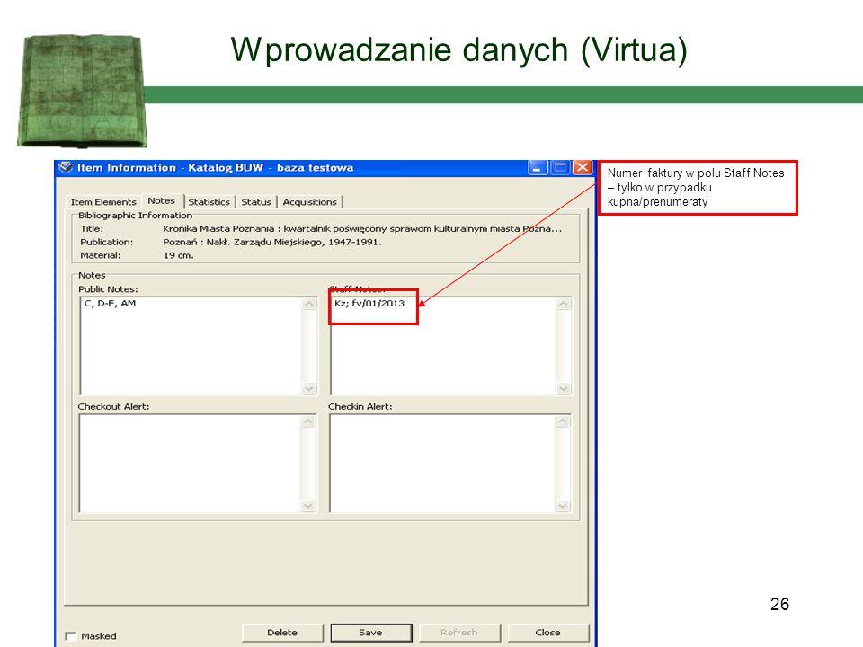 Numer faktury w polu Staff Notes – tylko w przypadku kupna/prenumeraty 26 Wprowadzanie danych (Virtua)