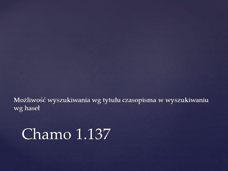 Możliwość wyszukiwania wg tytułu czasopisma w wyszukiwaniu wg haseł Chamo 1.137