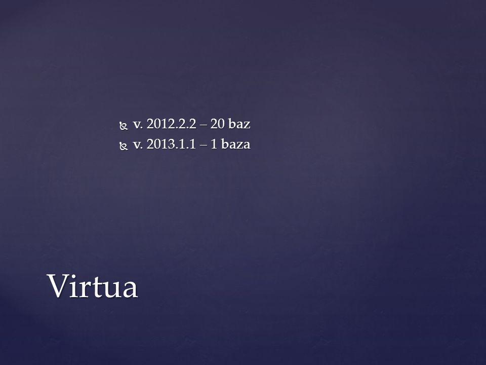 v. 2012.2.2 – 20 baz  v. 2013.1.1 – 1 baza Virtua