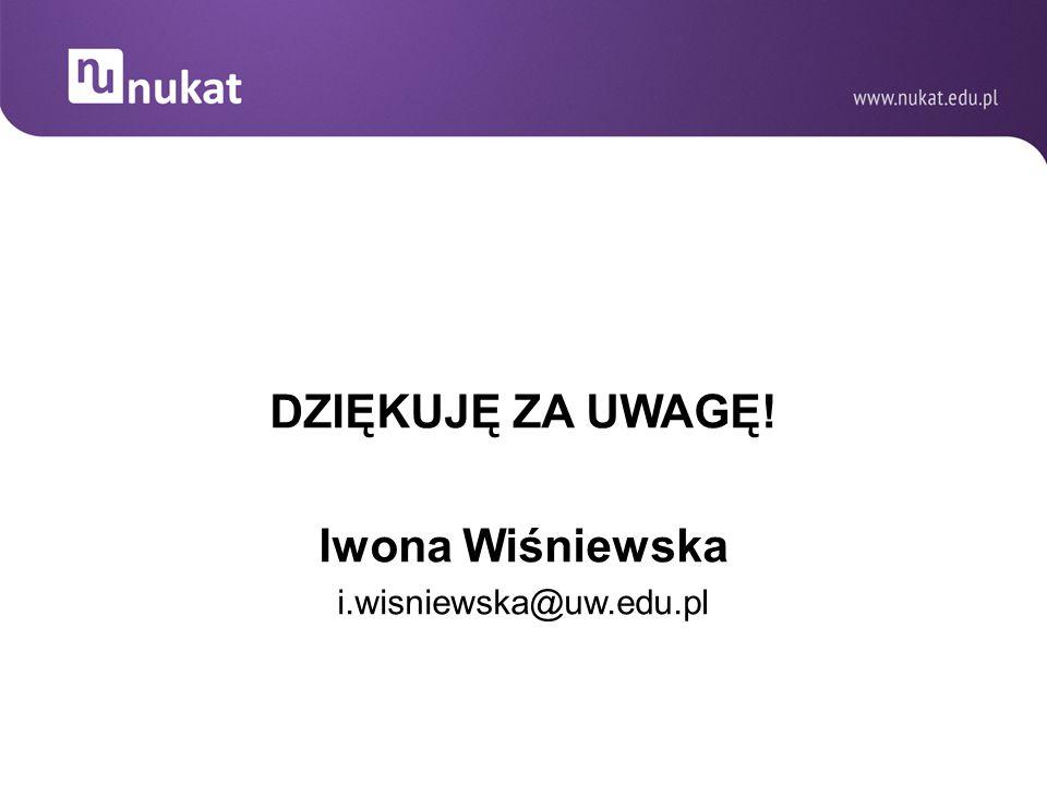 DZIĘKUJĘ ZA UWAGĘ! Iwona Wiśniewska i.wisniewska@uw.edu.pl