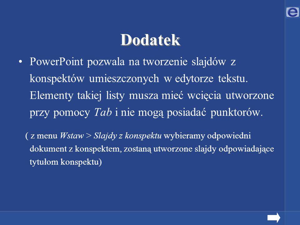 Dodatek PowerPoint pozwala na tworzenie slajdów z konspektów umieszczonych w edytorze tekstu. Elementy takiej listy musza mieć wcięcia utworzone przy