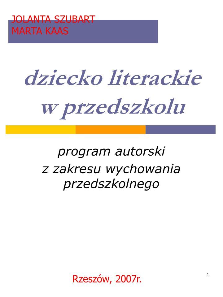 1 dziecko literackie w przedszkolu program autorski z zakresu wychowania przedszkolnego JOLANTA SZUBART MARTA KAAS Rzeszów, 2007r.