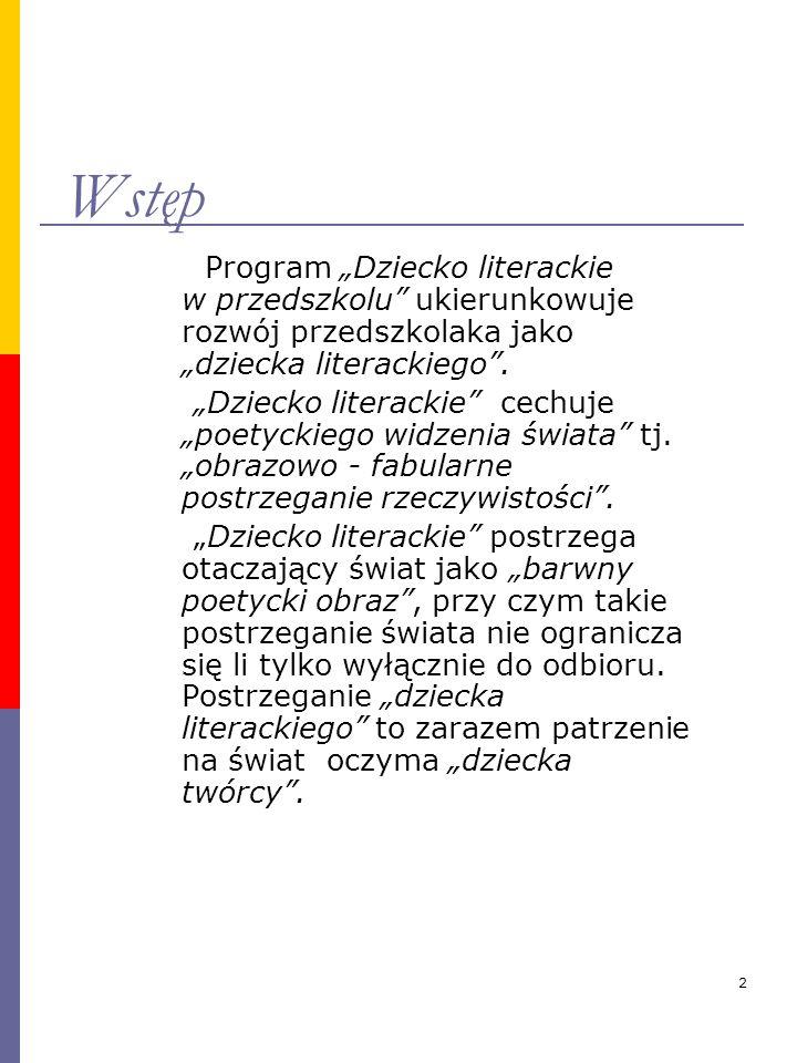 """2 Wstęp Program """"Dziecko literackie w przedszkolu ukierunkowuje rozwój przedszkolaka jako """"dziecka literackiego ."""