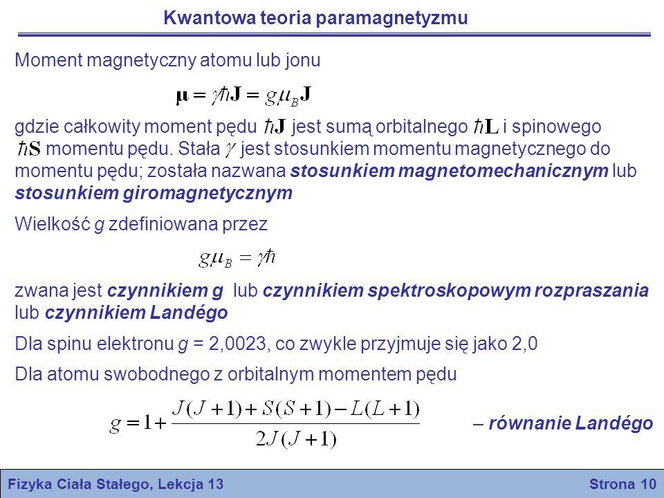 Kwantowa teoria paramagnetyzmu Fizyka Ciała Stałego, Lekcja 13 Strona 10 Moment magnetyczny atomu lub jonu gdzie całkowity moment pędu jest sumą orbit