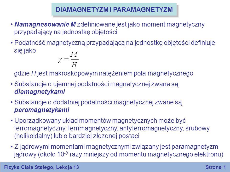 Fizyka Ciała Stałego, Lekcja 13 Strona 1 DIAMAGNETYZM I PARAMAGNETYZM Namagnesowanie M zdefiniowane jest jako moment magnetyczny przypadający na jedno